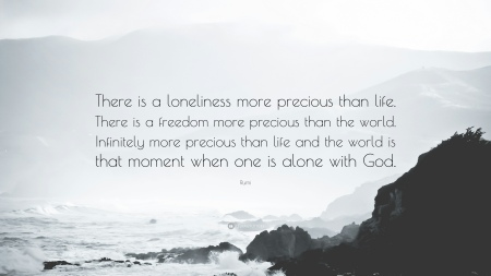 132060-Rumi-Quote-There-is-a-loneliness-more-precious-than-life-There-is